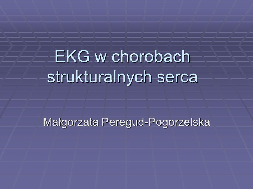 EKG w chorobach strukturalnych serca Małgorzata Peregud-Pogorzelska