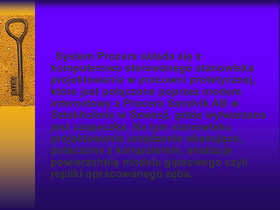 System Procera składa się z komputerowo sterowanego stanowiska projektowania w pracowni protetycznej, które jest połączone poprzez modem internetowy z
