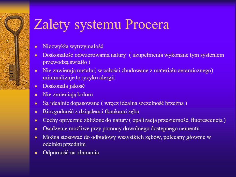 Zalety systemu Procera Niezwykła wytrzymałość Doskonałość odwzorowania natury ( uzupełnienia wykonane tym systemem przewodzą światło ) Nie zawierają m