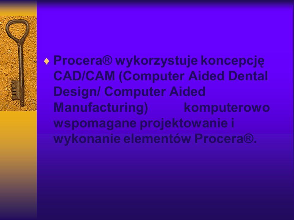 Procera® wykorzystuje koncepcję CAD/CAM (Computer Aided Dental Design/ Computer Aided Manufacturing) komputerowo wspomagane projektowanie i wykonanie