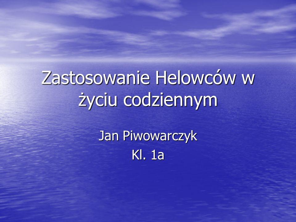 Zastosowanie Helowców w życiu codziennym Jan Piwowarczyk Kl. 1a