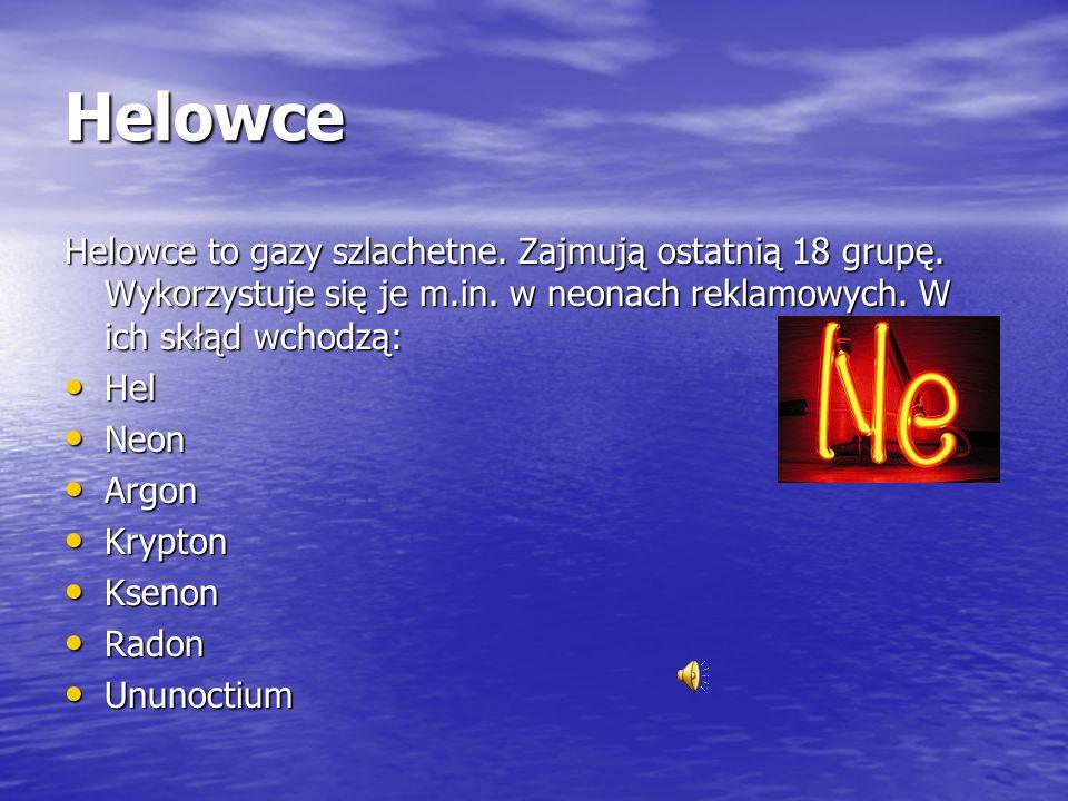 Helowce Helowce to gazy szlachetne. Zajmują ostatnią 18 grupę. Wykorzystuje się je m.in. w neonach reklamowych. W ich skłąd wchodzą: Hel Hel Neon Neon
