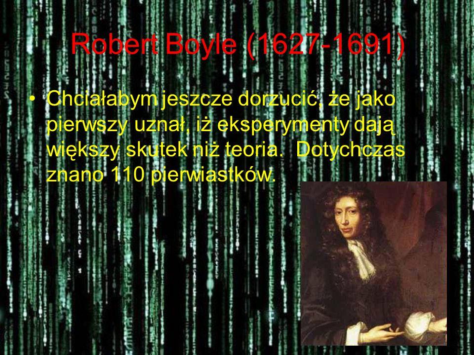 Dalszy ciąg koncepcji Dopiero w 1661r. angielski uczony- Robert Boyle przedstawił prawdziwą koncepcję głosząca, iż : pierwiastek chemiczny to substanc