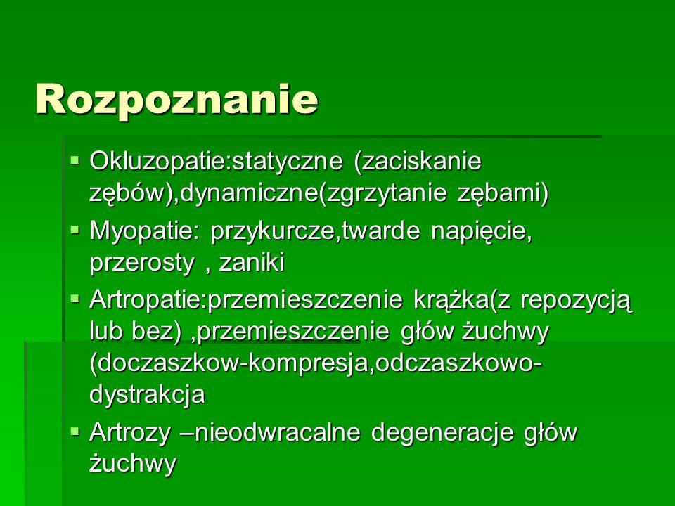 Rozpoznanie Okluzopatie:statyczne (zaciskanie zębów),dynamiczne(zgrzytanie zębami) Okluzopatie:statyczne (zaciskanie zębów),dynamiczne(zgrzytanie zęba