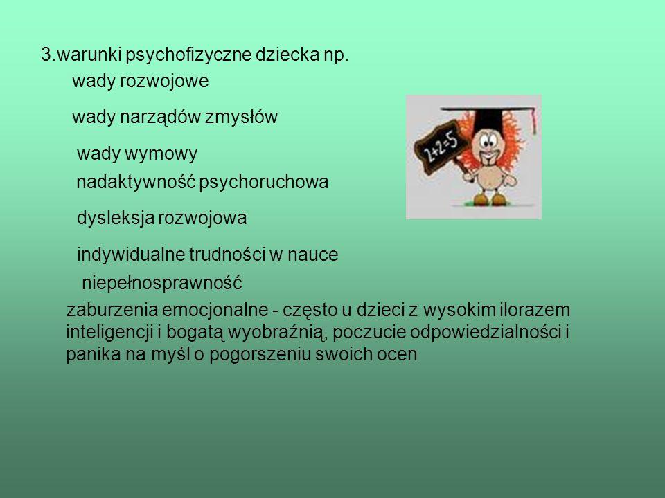 3.warunki psychofizyczne dziecka np. wady rozwojowe wady narządów zmysłów wady wymowy nadaktywność psychoruchowa dysleksja rozwojowa indywidualne trud