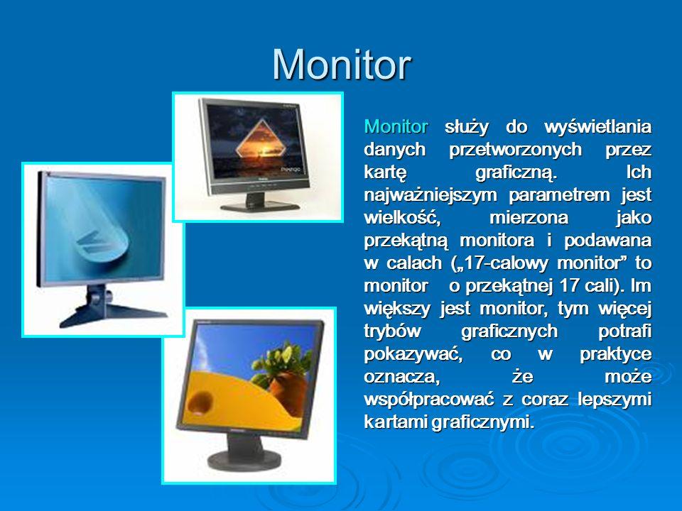 Monitor Monitor służy do wyświetlania danych przetworzonych przez kartę graficzną. Ich najważniejszym parametrem jest wielkość, mierzona jako przekątn