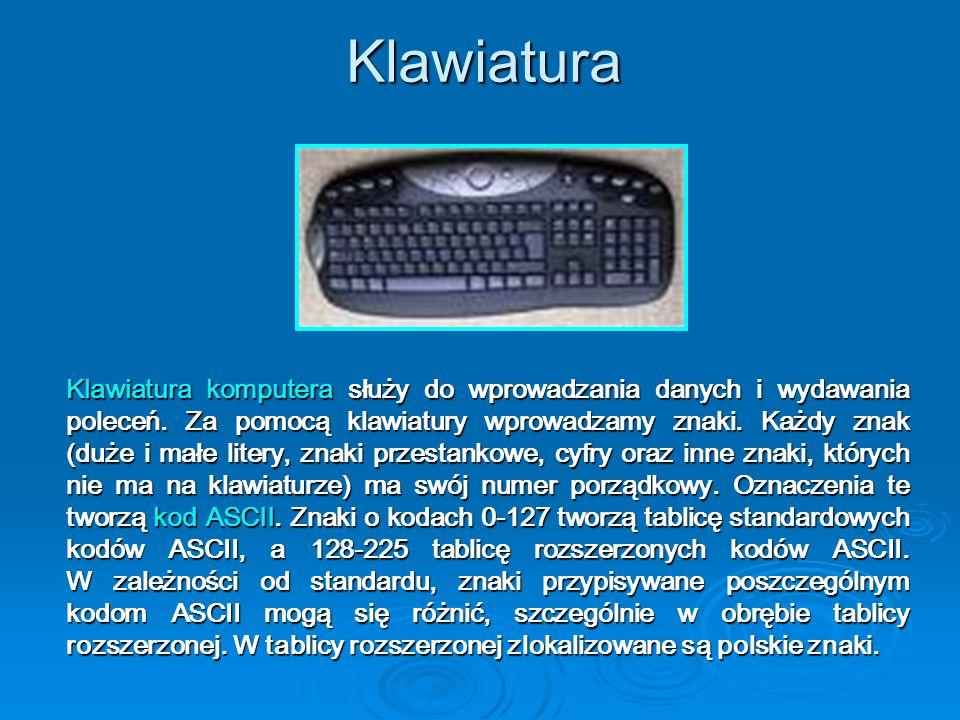 Klawiatura Klawiatura komputera służy do wprowadzania danych i wydawania poleceń. Za pomocą klawiatury wprowadzamy znaki. Każdy znak (duże i małe lite