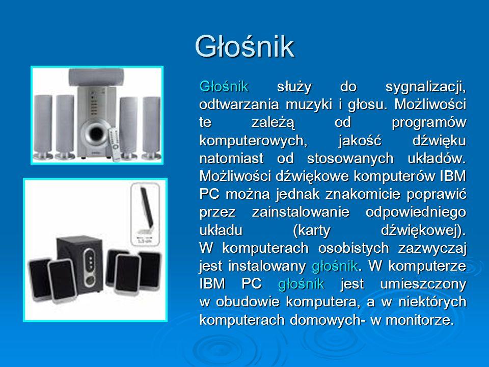 Głośnik Głośnik służy do sygnalizacji, odtwarzania muzyki i głosu. Możliwości te zależą od programów komputerowych, jakość dźwięku natomiast od stosow