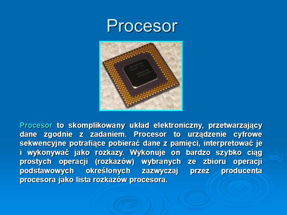 Procesor Procesor to skomplikowany układ elektroniczny, przetwarzający dane zgodnie z zadaniem. Procesor to urządzenie cyfrowe sekwencyjne potrafiące