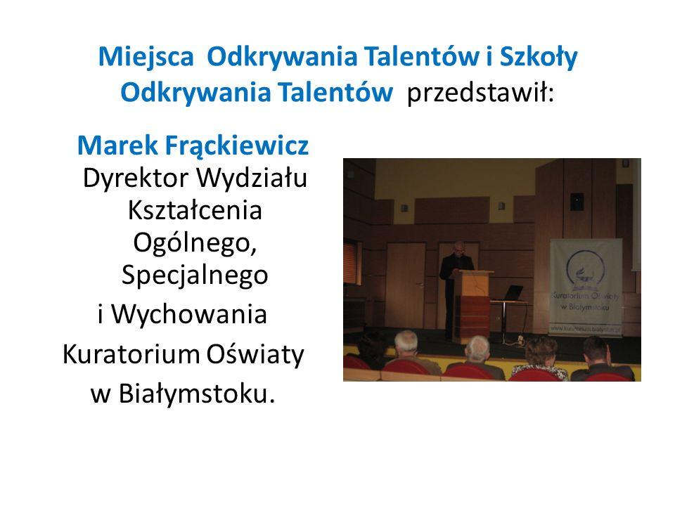 Miejsca Odkrywania Talentów i Szkoły Odkrywania Talentów przedstawił: Marek Frąckiewicz Dyrektor Wydziału Kształcenia Ogólnego, Specjalnego i Wychowan