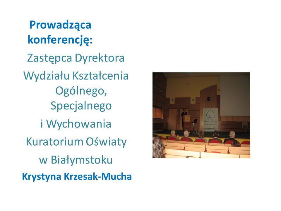 Prowadząca konferencję: Zastępca Dyrektora Wydziału Kształcenia Ogólnego, Specjalnego i Wychowania Kuratorium Oświaty w Białymstoku Krystyna Krzesak-M