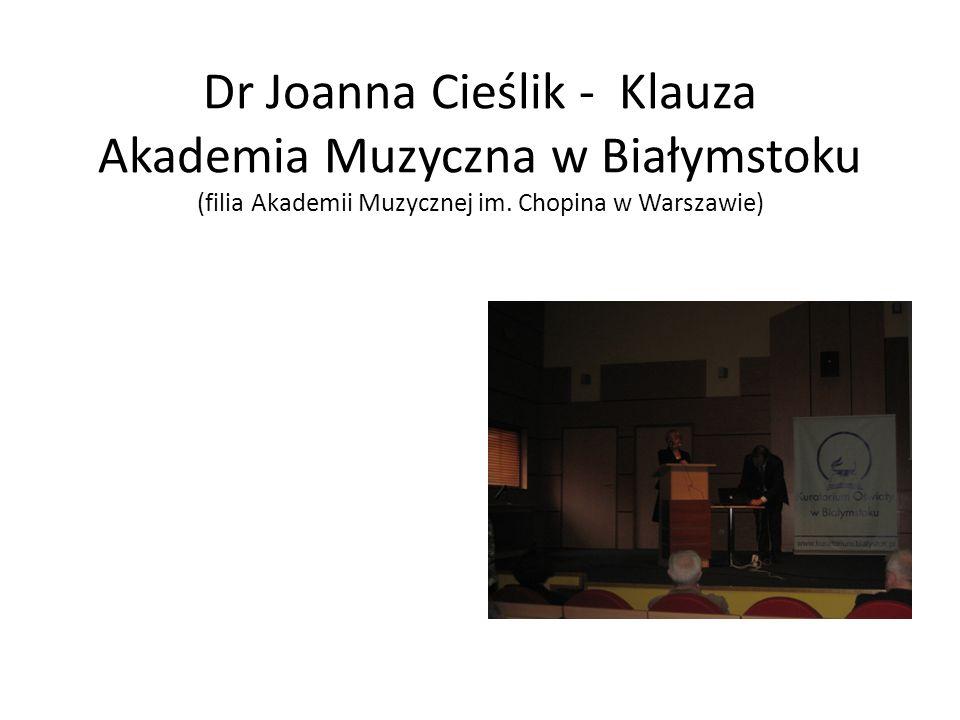 Dr Joanna Cieślik - Klauza Akademia Muzyczna w Białymstoku (filia Akademii Muzycznej im. Chopina w Warszawie)