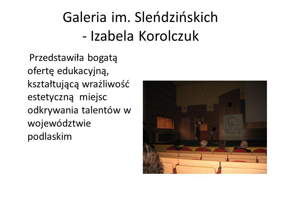 Galeria im. Sleńdzińskich - Izabela Korolczuk Przedstawiła bogatą ofertę edukacyjną, kształtującą wrażliwość estetyczną miejsc odkrywania talentów w w