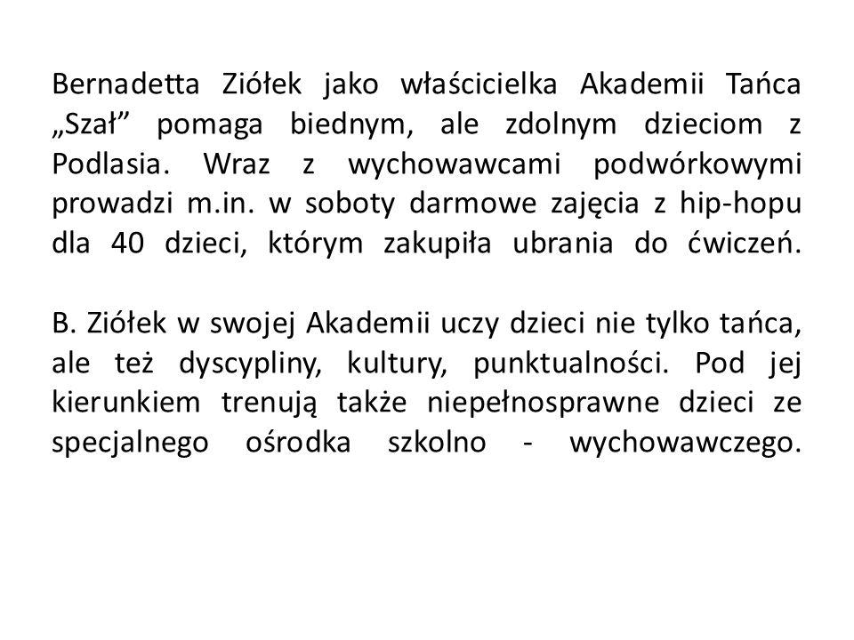 Bernadetta Ziółek jako właścicielka Akademii Tańca Szał pomaga biednym, ale zdolnym dzieciom z Podlasia. Wraz z wychowawcami podwórkowymi prowadzi m.i