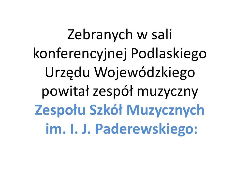 Zebranych w sali konferencyjnej Podlaskiego Urzędu Wojewódzkiego powitał zespół muzyczny Zespołu Szkół Muzycznych im. I. J. Paderewskiego: