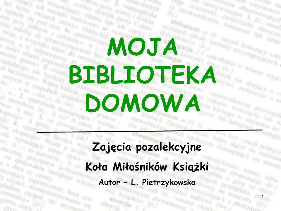 1 MOJA BIBLIOTEKA DOMOWA Zajęcia pozalekcyjne Koła Miłośników Książki Autor - L. Pietrzykowska