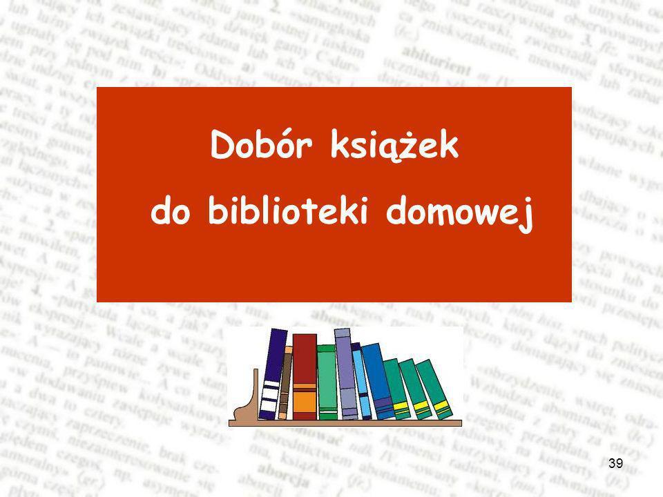 39 Dobór książek do biblioteki domowej
