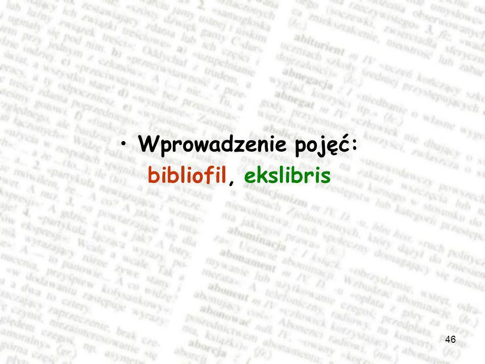 46 Wprowadzenie pojęć: bibliofil, ekslibris