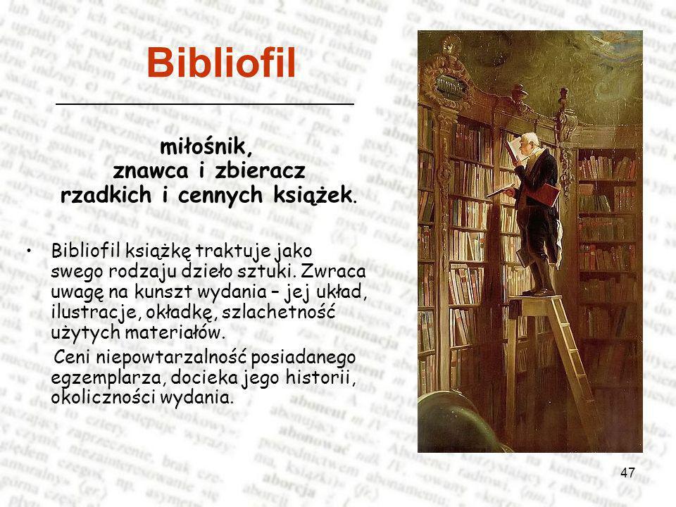 47 Bibliofil miłośnik, znawca i zbieracz rzadkich i cennych książek.