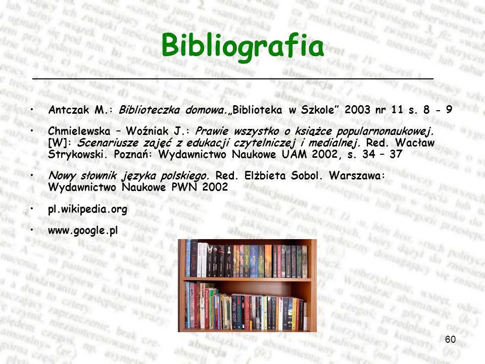 60 Bibliografia Antczak M.: Biblioteczka domowa.Biblioteka w Szkole 2003 nr 11 s.