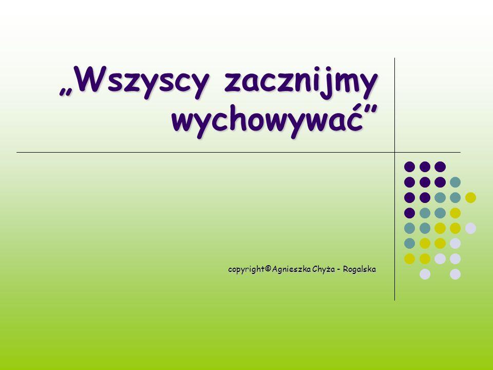 Wszyscy zacznijmy wychowywać copyright©Agnieszka Chyża - Rogalska