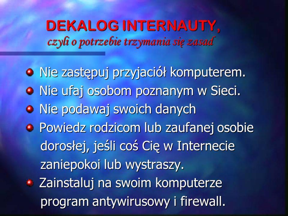DEKALOG INTERNAUTY, czyli o potrzebie trzymania się zasad DEKALOG INTERNAUTY, czyli o potrzebie trzymania się zasad Nie zastępuj przyjaciół komputerem.