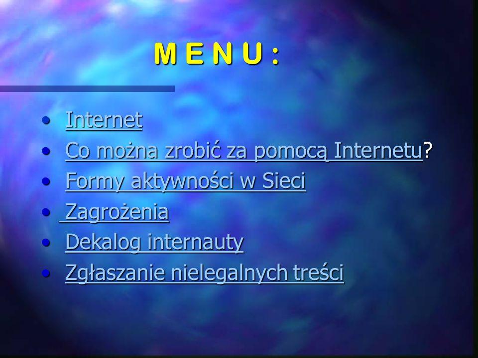 M E N U : Internet InternetInternet Co można zrobić za pomocą Internetu.