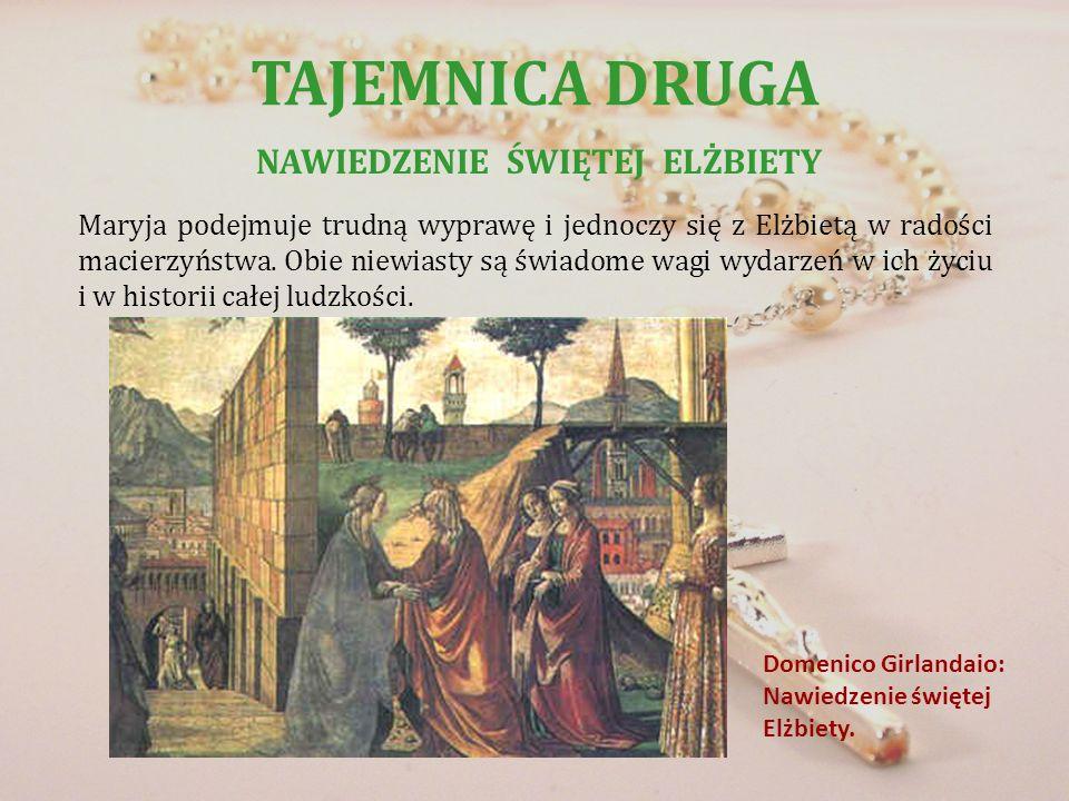 TAJEMNICA DRUGA NAWIEDZENIE ŚWIĘTEJ ELŻBIETY Domenico Girlandaio: Nawiedzenie świętej Elżbiety. Maryja podejmuje trudną wyprawę i jednoczy się z Elżbi