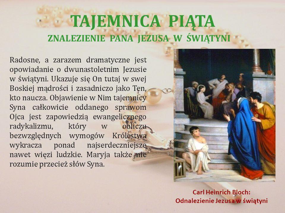 TAJEMNICA PIĄTA ZNALEZIENIE PANA JEZUSA W ŚWIĄTYNI Radosne, a zarazem dramatyczne jest opowiadanie o dwunastoletnim Jezusie w świątyni. Ukazuje się On