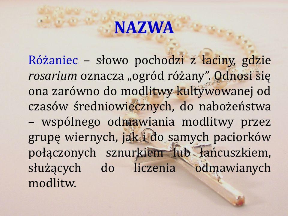 NAZWA Różaniec – słowo pochodzi z łaciny, gdzie rosarium oznacza ogród różany. Odnosi się ona zarówno do modlitwy kultywowanej od czasów średniowieczn