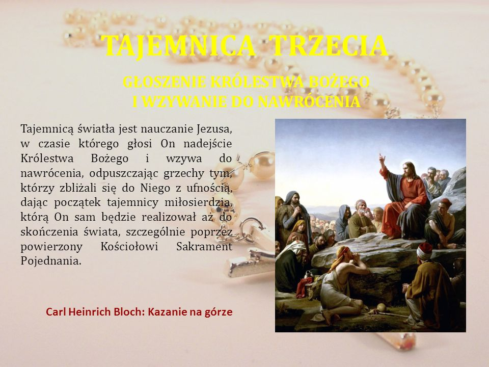 TAJEMNICA TRZECIA GŁOSZENIE KRÓLESTWA BOŻEGO I WZYWANIE DO NAWRÓCENIA Tajemnicą światła jest nauczanie Jezusa, w czasie którego głosi On nadejście Kró