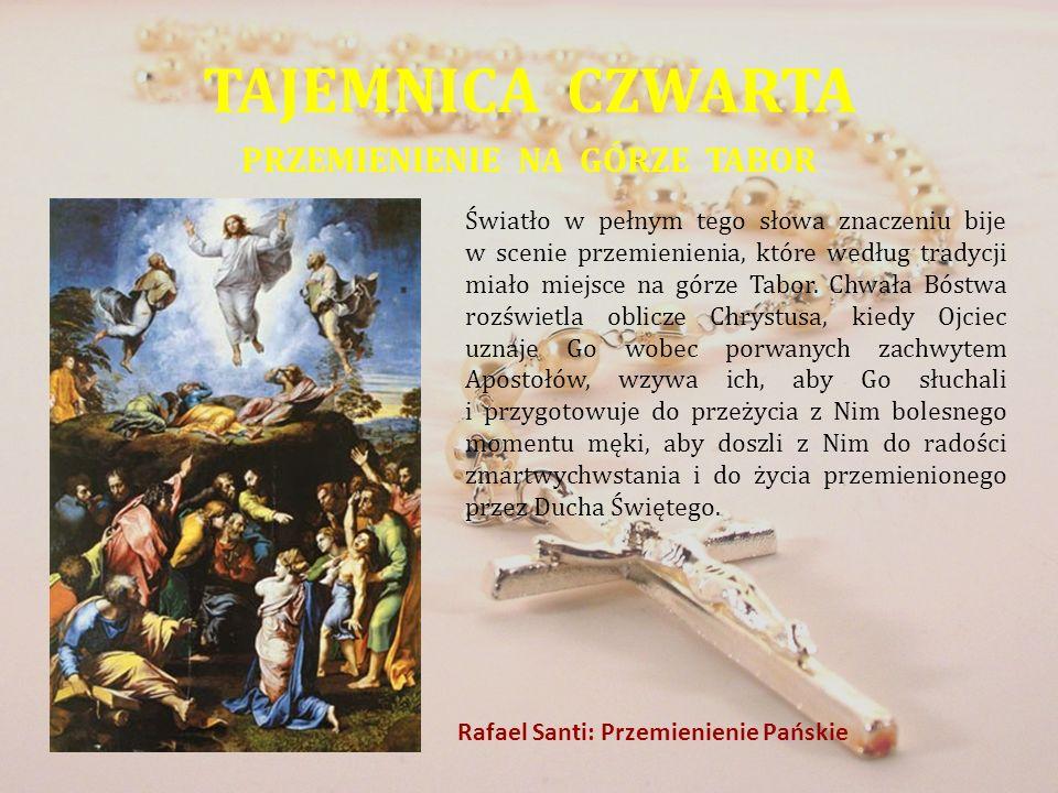 TAJEMNICA CZWARTA PRZEMIENIENIE NA GÓRZE TABOR Światło w pełnym tego słowa znaczeniu bije w scenie przemienienia, które według tradycji miało miejsce