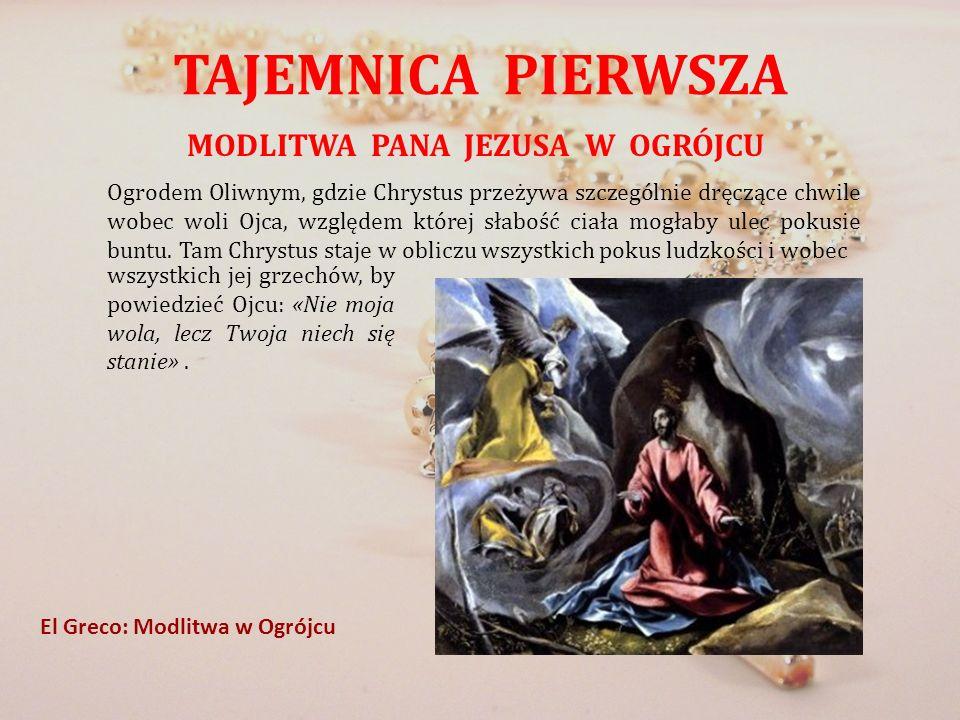 TAJEMNICA PIERWSZA MODLITWA PANA JEZUSA W OGRÓJCU Ogrodem Oliwnym, gdzie Chrystus przeżywa szczególnie dręczące chwile wobec woli Ojca, względem które