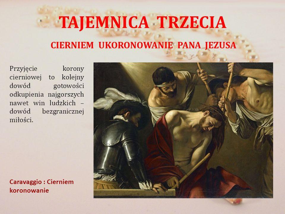 TAJEMNICA TRZECIA CIERNIEM UKORONOWANIE PANA JEZUSA Przyjęcie korony cierniowej to kolejny dowód gotowości odkupienia najgorszych nawet win ludzkich –