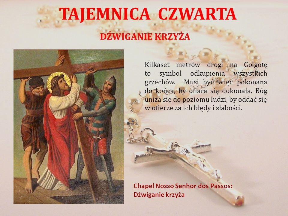 TAJEMNICA CZWARTA DŹWIGANIE KRZYŻA Chapel Nosso Senhor dos Passos: Dźwiganie krzyża Kilkaset metrów drogi na Golgotę to symbol odkupienia wszystkich g