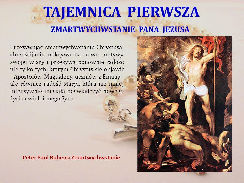 TAJEMNICA PIERWSZA ZMARTWYCHWSTANIE PANA JEZUSA Przeżywając Zmartwychwstanie Chrystusa, chrześcijanin odkrywa na nowo motywy swojej wiary i przeżywa p