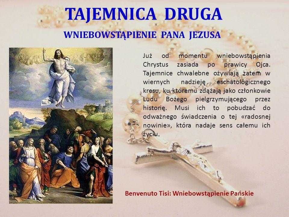 TAJEMNICA DRUGA WNIEBOWSTĄPIENIE PANA JEZUSA Już od momentu wniebowstąpienia Chrystus zasiada po prawicy Ojca. Tajemnice chwalebne ożywiają zatem w wi