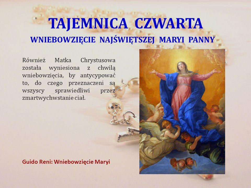 TAJEMNICA CZWARTA WNIEBOWZIĘCIE NAJŚWIĘTSZEJ MARYI PANNY Również Matka Chrystusowa została wyniesiona z chwilą wniebowzięcia, by antycypować to, do cz