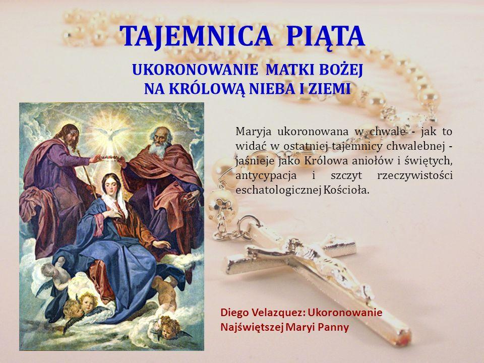 TAJEMNICA PIĄTA UKORONOWANIE MATKI BOŻEJ NA KRÓLOWĄ NIEBA I ZIEMI Maryja ukoronowana w chwale - jak to widać w ostatniej tajemnicy chwalebnej - jaśnie