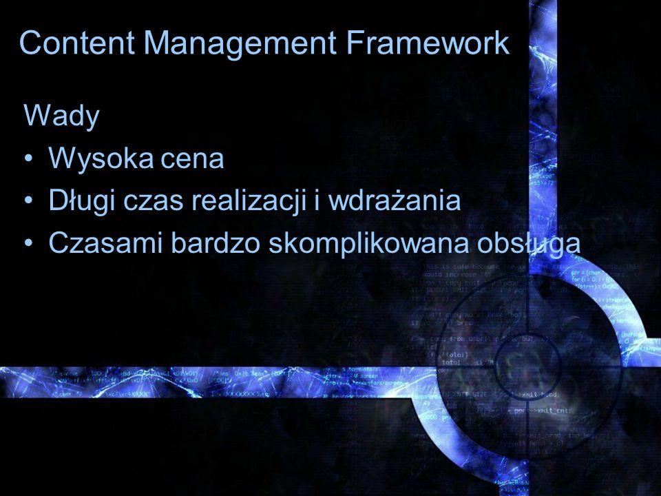 Content Management Framework Wady Wysoka cena Długi czas realizacji i wdrażania Czasami bardzo skomplikowana obsługa