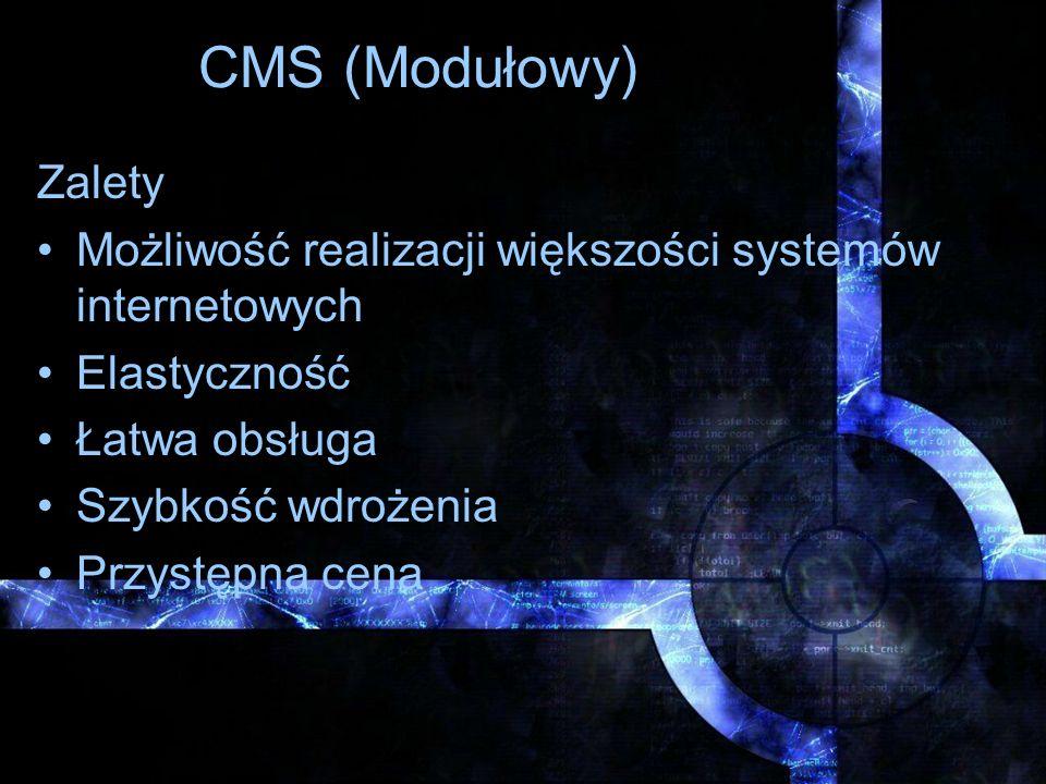 CMS (Modułowy) Zalety Możliwość realizacji większości systemów internetowych Elastyczność Łatwa obsługa Szybkość wdrożenia Przystępna cena