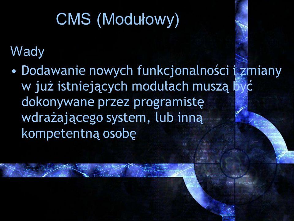 CMS (Modułowy) Wady Dodawanie nowych funkcjonalności i zmiany w już istniejących modułach muszą być dokonywane przez programistę wdrażającego system,