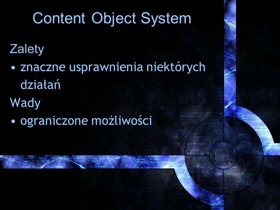 Content Object System Zalety znaczne usprawnienia niektórych działań Wady ograniczone możliwości