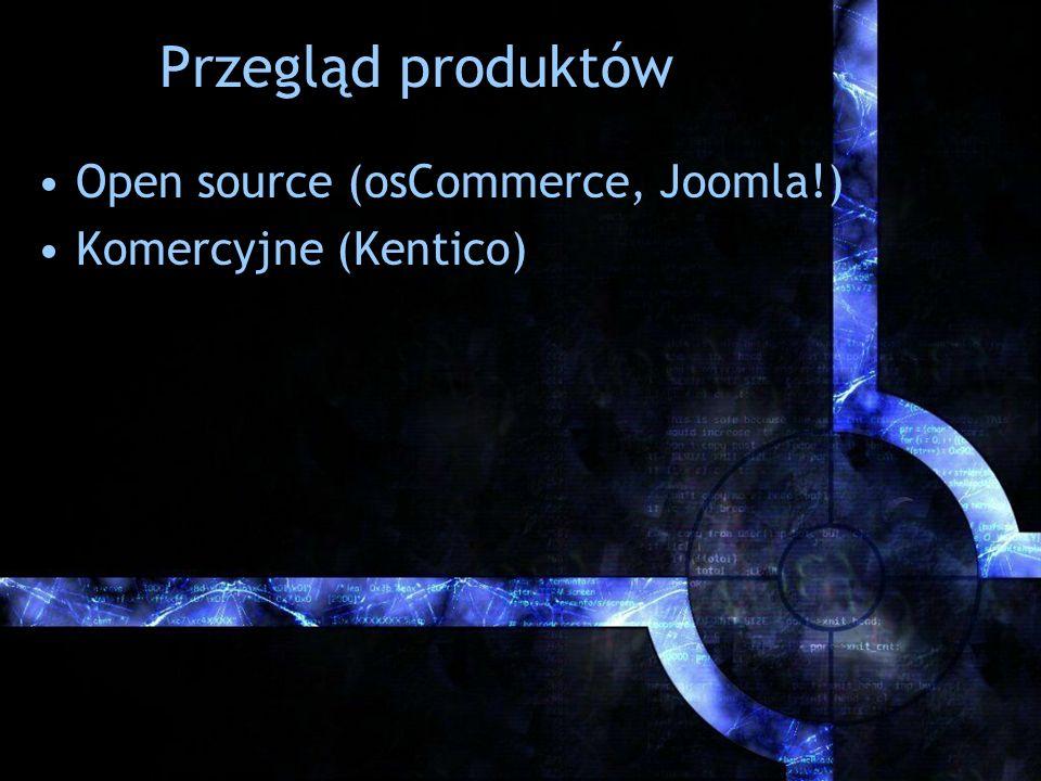 Przegląd produktów Open source (osCommerce, Joomla!) Komercyjne (Kentico)