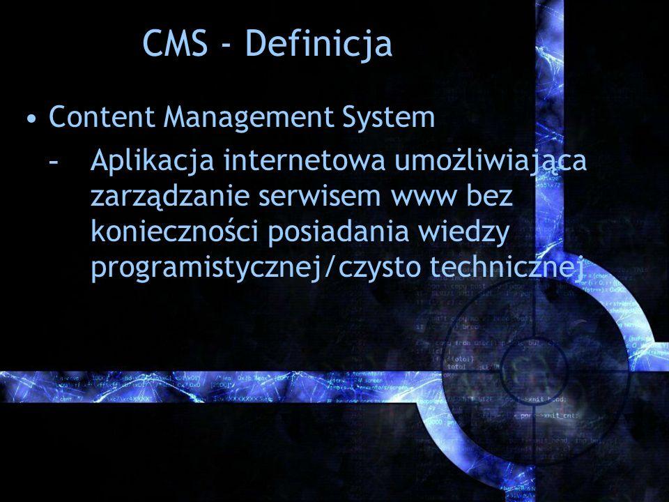 CMS - Definicja Content Management System - Aplikacja internetowa umożliwiająca zarządzanie serwisem www bez konieczności posiadania wiedzy programist
