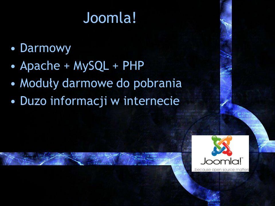 Joomla! Darmowy Apache + MySQL + PHP Moduły darmowe do pobrania Duzo informacji w internecie