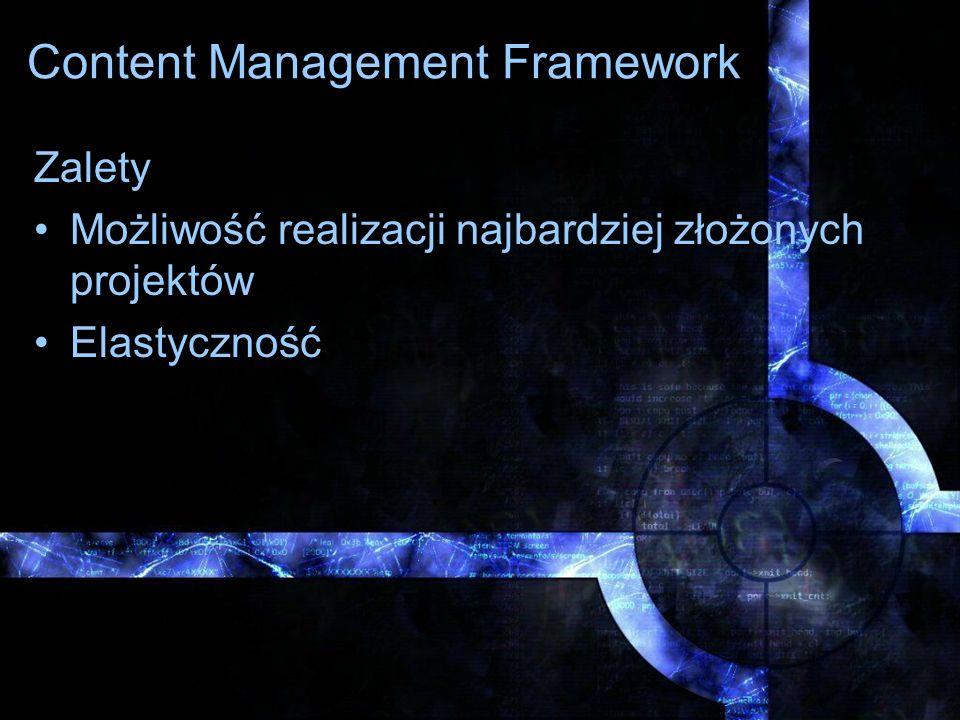 Content Management Framework Zalety Możliwość realizacji najbardziej złożonych projektów Elastyczność