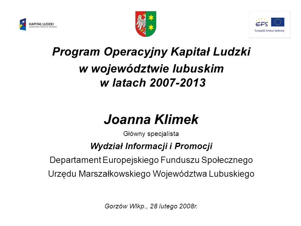 Program Operacyjny Kapitał Ludzki w województwie lubuskim w latach 2007-2013 Joanna Klimek Główny specjalista Wydział Informacji i Promocji Departamen