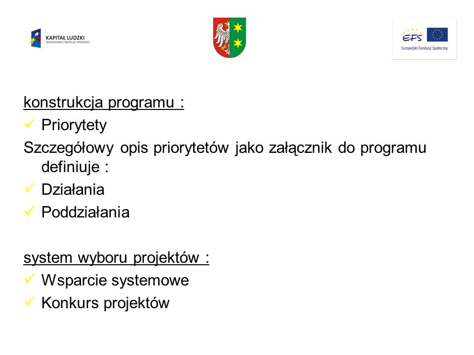 konstrukcja programu : Priorytety Szczegółowy opis priorytetów jako załącznik do programu definiuje : Działania Poddziałania system wyboru projektów :