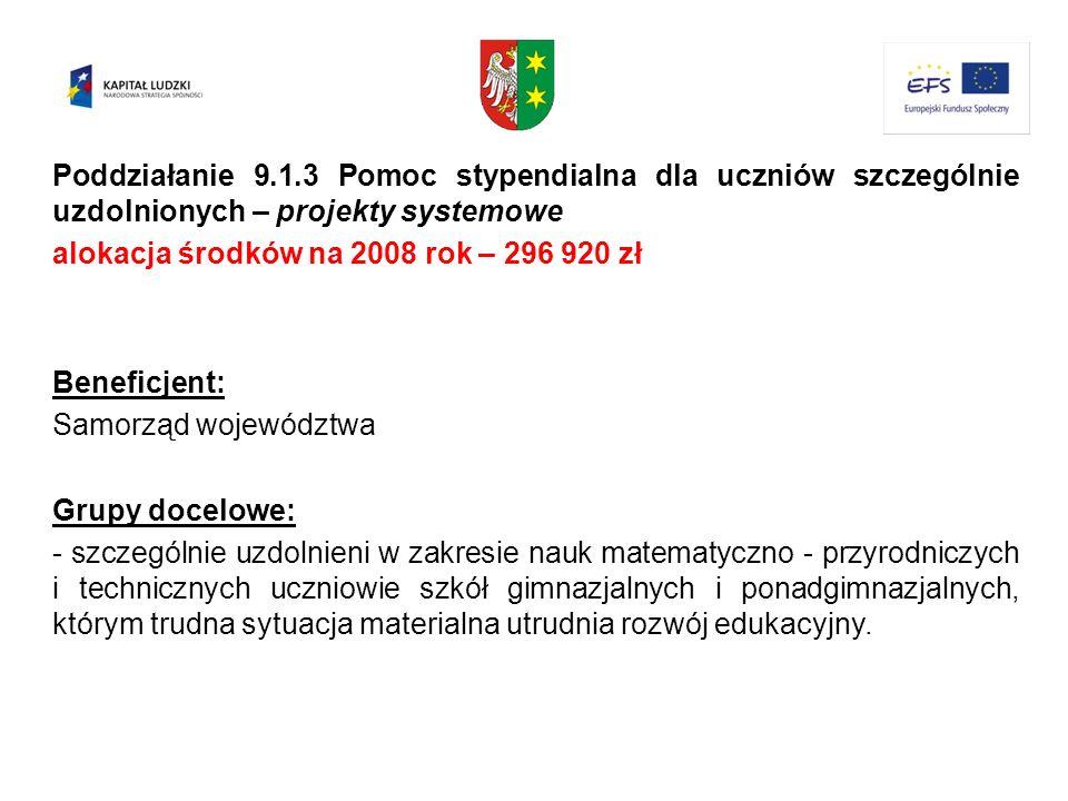 Poddziałanie 9.1.3 Pomoc stypendialna dla uczniów szczególnie uzdolnionych – projekty systemowe alokacja środków na 2008 rok – 296 920 zł Beneficjent: